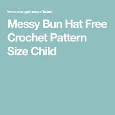 Messy Bun Hat Free Crochet Pattern Size Child
