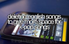 I deleted every English song and now the only English songs I have are by korean artists haha.