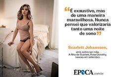"""""""É exaustivo, mas de uma maneira maravilhosa. Nunca pensei que valorizaria tanto uma noite de sono"""" - Scarlett Johansson"""
