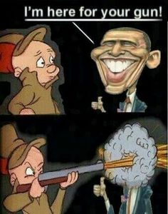 That's right Elmer...FORGET WABBITS...AIM FOR THE MAGGOTS IN THE OVAL OFC!