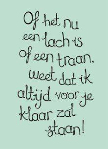 Love & hug Quotes : QUOTATION – Image : Quotes Of the day – Description Of het nu een lach is of een traan weet dat ik altijd voor je klaar zal staan! My Best Friend Quotes, Bff Quotes, Funny Quotes, The Words, Cool Words, Dutch Quotes, Guy, Deep, Tumblr