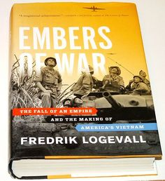 Embers Of War Vietnam Book Fredrik Logevall History Study