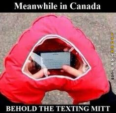 Funny pictures about Meanwhile In Canada Behold The Texting Mitt, tagged with behold, canada, meanwhile, texting posted in Gags Canada Memes, Canada Funny, Canada Eh, Stupid Funny Memes, Funny Fails, Funny Stuff, Random Stuff, Funny Dad, Funny Humor