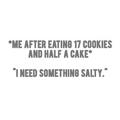 I eat a bunch of salty snacks and then want something sweet no matter how full I am. Funny Quotes, Funny Memes, Funny Sarcasm, Sarcastic Quotes, Haha Funny, Funny Stuff, Hilarious, Random Stuff, Lol So True