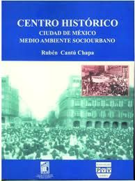 Centro histórico: ciudad de México [Recurso electrónico] : medio ambiente sociourbano / Rubén Cantú Chapa http://encore.fama.us.es/iii/encore/record/C__Rb2629405?lang=spi