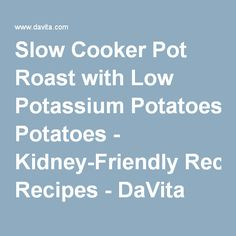 Slow Cooker Pot Roast with Low Potassium Potatoes - Kidney-Friendly Recipes - DaVita Sodium Free Recipes, Salt Free Recipes, Low Potassium Recipes, Davita Recipes, Kidney Recipes, Diet Recipes, Kidney Foods, Diabetes Recipes, Healthy Recipes