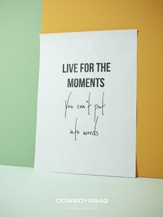 Live for the moments, you can't put into words | Cowboysbag