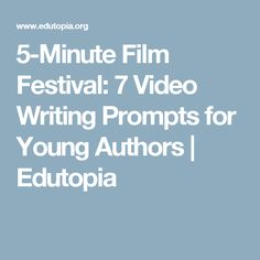 5-Minute Film Festival: 7 Video Writing Prompts for Young Authors | Edutopia