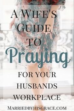 A Wife's Guide to Praying for your Husbands Workplace. 5 Ways to pray for your husband. Praying wife.