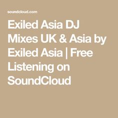 Exiled Asia DJ Mixes UK & Asia by Exiled Asia | Free Listening on SoundCloud
