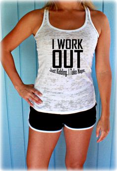 Womens Workout Gym Tank. Motivational Tank Top. by BraveAngelShop, $20.99 - I Workout. Just Kidding. I Take Naps. Fits great and so comfortable! Workout Clothing. Burnout Tank Top. Workout Tank Top. Fitness Motivation. Workout motivation. Workout Inspiration.