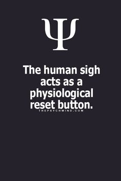 Then I must have an internal glitch or a programming bug as the sigh has become unconscious conversational punctuation. Psychology Says, Psychology Fun Facts, Psychology Quotes, Fact Quotes, Life Quotes, Quotes Quotes, Physiological Facts, Paz Mental, The Words