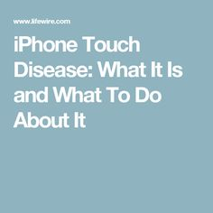 iPhone Touch Disease: What It Is and What To Do About It