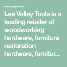 Lee Valley Tools is a leading retailer of woodworking hardware, furniture restoration hardware, furniture hardware, kitchen cabinet hardware, cabinet hardware, door hardware Furniture Restoration, Restoration Hardware, Clothes Rail Ikea, Lee Valley, Kitchen Cabinet Hardware, Furniture Hardware, Cabinet Makers, Woodworking Tools, Reuse