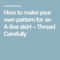 How to make your own pattern for an A-line skirt – Thread Carefully