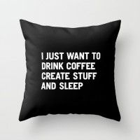 """""""I just want to drink coffee create stuff and sleep"""" Throw Pillow by WORDS BRAND™"""