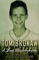 Tom Brokaw, A Long Way From Home: Growing Up in the American Heartland. New York: Random House, 2002.