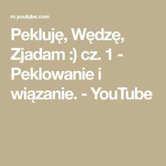 Pekluję, Wędzę, Zjadam :) cz. 1 - Peklowanie i wiązanie. - YouTube Math Equations, Youtube, Youtubers, Youtube Movies