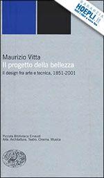 IL PROGETTO DELLA BELLEZZA un libro di VITTA MAURIZIO pubblicato da EINAUDI