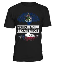 Living in Maine with Texas Roots State T-Shirt #LivingInMaine