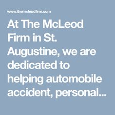 At The McLeod Firm in St. Augustine, we are dedicated to helping automobile accident, personal injury and medical malpractice victims.