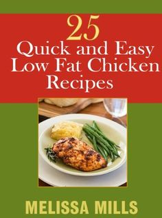 25 Quick and Easy Low Fat Chicken Recipes ~ Kindle Purchase Price: $1 ...