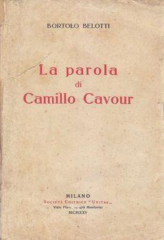 """LA PAROLA DI CAMILLO CAVOUR di Bortolo Belotti 1925 Società Editrice """"Unitas"""""""