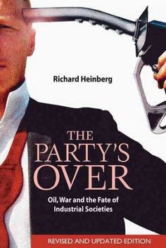 Party's Over : Oil, War And The Fate Of Industrial Societies http://library.sjeccd.edu/record=b1180758~S3