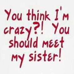 Not you sis...the other sister :-)