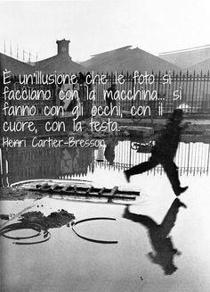 È un'illusione che le foto si facciano con la macchina... si fanno con gli occhi, con il cuore, con la testa. Henri Cartier-Bresson  Behind Saint-Lazare Station - Paris 1932 by Henri Cartier-Bresson - Text added by Quadricanvas