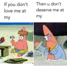 If you don't love at my Patrick, then you don't deserve me at my Patrick ?
