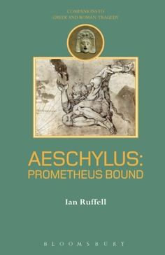 Aeschylus: Prometheus Bound (Companions to Greek and Roman Tragedy):   <p><i>Prometheus Bound</i> is a play beloved of revolutionaries, romantics and rebels, with a fierce optimism tempered by an acute awareness of the compromises, dangers and obsessions of political action. <br>This companion sets the play in its historical context, explores its challenge to authority, and traces its reception from the sixteenth to the twentieth century. Many scholars have disputed its Aeschylean auth...
