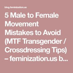 5 Male to Female Movement Mistakes to Avoid (MTF Transgender / Crossdressing Tips) – feminization.us blog page