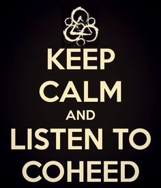 Keep calm and listen to #Coheed! (from user @KidDisaster84)