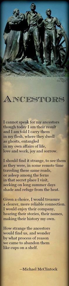 Poem: Ancestors -- by Michael McClintock. Genealogy / Ancestors / Poetry It is my hope we can all connect with our ancestors and our past. They should not be forgotten. -- Michael McClintock
