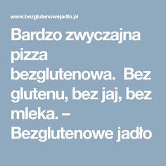 Bardzo zwyczajna pizza bezglutenowa. Bez glutenu, bez jaj, bez mleka. – Bezglutenowe jadło