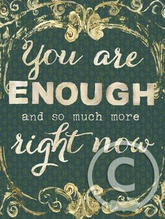 YOU ARE ENOUGH RIGHT NOW by melody ross