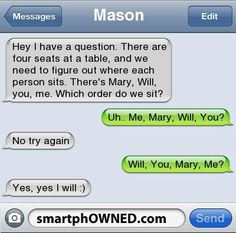 I am going to do this to my boyfriend!!..... If that is, I ever get one. lol or just a random friend and make them feel really awkward