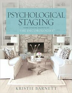 Psychological Staging: Home Staging Secrets of The Decorologist®: Kristie Barnett: 9781500795559: Amazon.com: Home Improvement