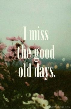 I miss the gold old days when everyone didn't hold grudges or have so nuch anger life's changed now it's about texting not calling
