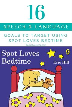 See the 16 speech and language goals you can target in your speech therapy sessions using Spot Loves Bedtime by Eric Hill.