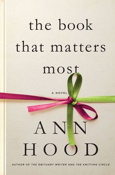 The Book That Matters Most, by Ann Hood. An enthralling novel about love, loss, secrets, friendship, and the healing power of literature, by the bestselling author of The Knitting Circle. | W. W. Norton & Company