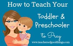 How to Teach Your Toddler & Preschooler to Pray - key steps to cover the aspect of prayer