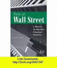 Panic on Wall Street A History of Americas Financial Disasters (9781893122468) Robert Sobel , ISBN-10: 1893122468  , ISBN-13: 978-1893122468 ,  , tutorials , pdf , ebook , torrent , downloads , rapidshare , filesonic , hotfile , megaupload , fileserve