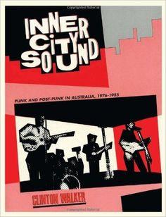 Inner City Sound: Punk & Post-Punk In Australia-Clinton Walker