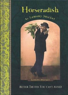 Horseradish, bitter truths you can't avoid - Lemony Snicket