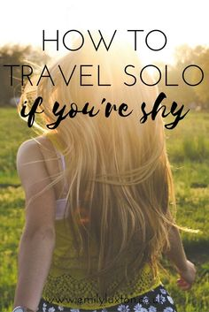 How to Travel Solo If You're Shy. My guide to travelling alone with shyness or social anxiety.