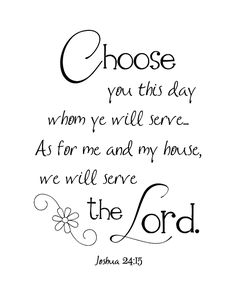 The Amateur Writer: Printable  Choose you this day whom ye will serve.  As for me and my house, we will serve the Lord.