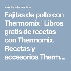 Fajitas de pollo con Thermomix | Libros gratis de recetas con Thermomix. Recetas y accesorios Thermomix Carne, Bagels, One Pot Dinners, Chicken Fajitas, Christmas Sweets, Food Processor, Free Books, Accessories