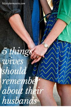 As wives, it's easy to take our marriage and our husbands for granted ... or to expect the impossible from them. To prevent that, here are 5 things wives should remember about their husbands!